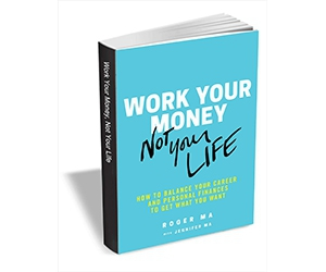 """Free eBook: """"Work Your Money, Not Your Life: How to Balance Your Career and Personal Finances to Get What You Want ($19.95 Value) FREE for a Limited Time"""""""